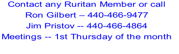 Contact any Ruritan Member or call Ron Gilbert – 440-466-9477 Jim Pristov -- 440-466-4864  Meetings -- 1st Thursday of the month