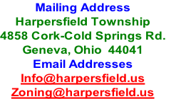 Mailing Address Harpersfield Township 4858 Cork-Cold Springs Rd. Geneva, Ohio  44041 Email Addresses Info@harpersfield.us Zoning@harpersfield.us